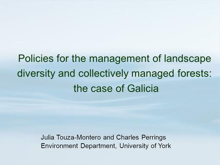 Julia Touza-Montero and Charles Perrings Environment Department, University of York Policies for the management of landscape diversity and collectively.