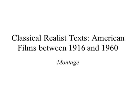 Classical Realist Texts: American Films between 1916 and 1960 Montage.