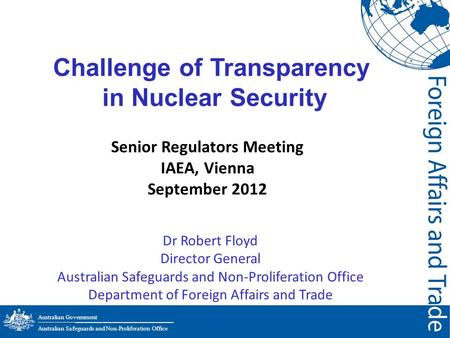 Australian Government ─────────────────────────────── Australian Safeguards and Non-Proliferation Office Challenge of Transparency in Nuclear Security.