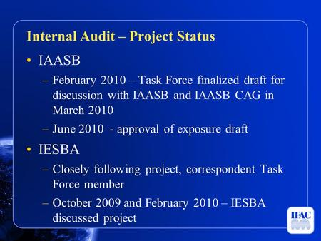 IAASB –February 2010 – Task Force finalized draft for discussion with IAASB and IAASB CAG in March 2010 –June 2010 - approval of exposure draft IESBA –Closely.