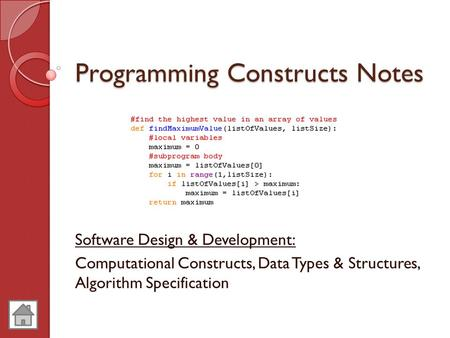 Programming Constructs Notes Software Design & Development: Computational Constructs, Data Types & Structures, Algorithm Specification.
