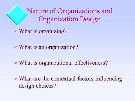Nature of Organizations and Organization Design F What is organizing? F What is an organization? F What is organizational effectiveness? F What are the.