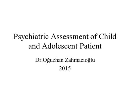 Psychiatric Assessment of Child and Adolescent Patient
