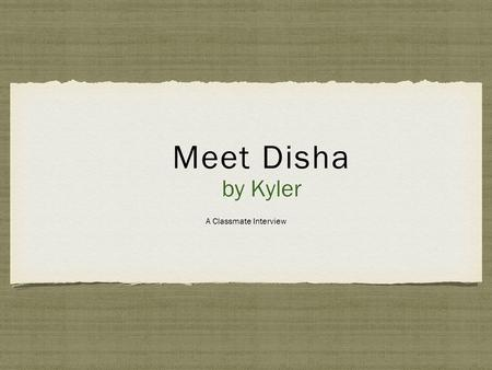 By Kyler Meet Disha by Kyler A Classmate Interview.