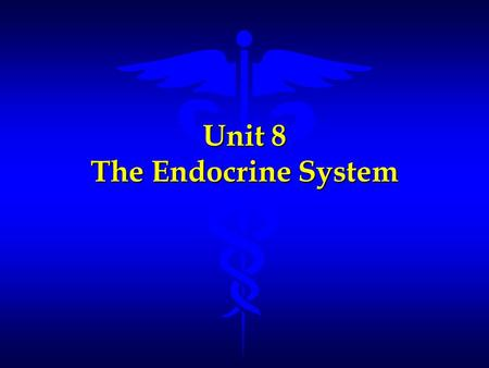 Unit 8 The Endocrine System. 8.01 Identify the general functions of the endocrine system. The endocrine system is responsible for coordinating and regulating.