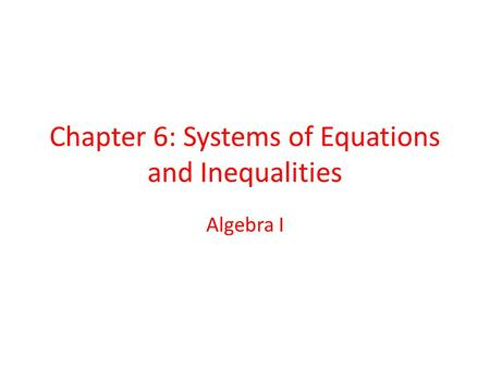 Chapter 6: Systems of <strong>Equations</strong> and Inequalities Algebra I.