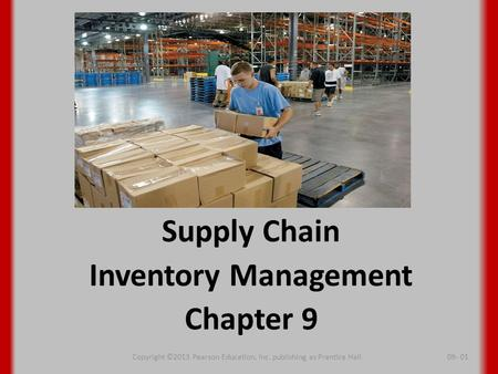 Supply Chain Inventory Management Chapter 9 Copyright ©2013 Pearson Education, Inc. publishing as Prentice Hall09- 01.