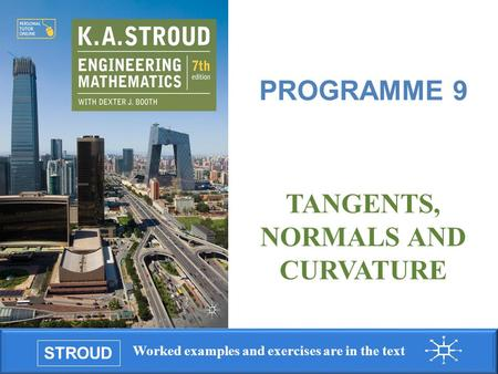 STROUD Worked examples and exercises are in the text Programme 9: Tangents, normals and curvature TANGENTS, NORMALS AND CURVATURE PROGRAMME 9.