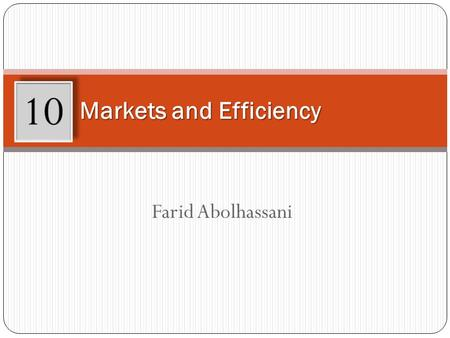 Farid Abolhassani Markets and Efficiency 10. Learning Objectives After working through this chapter, you will be able to: List and describe the assumptions.
