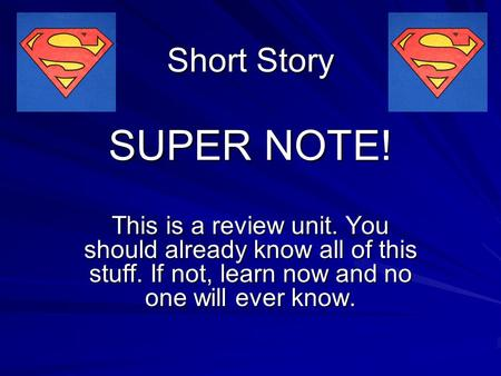 Short Story SUPER NOTE! This is a review unit. You should already know all of this stuff. If not, learn now and no one will ever know.