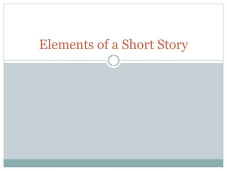 Elements of a Short Story. Setting SETTING -- The time and location in which a story takes place is called the setting. For some stories the setting is.