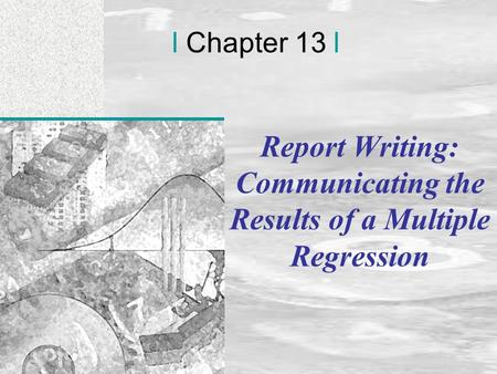 Irwin/McGraw-Hill © Andrew F. Siegel, 1997 and 2000 13-1 l Chapter 13 l Report Writing: Communicating the Results of a Multiple Regression.