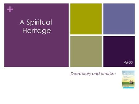 + Deep story and charism 46-55 A Spiritual Heritage.