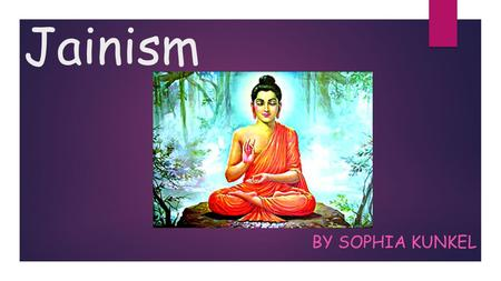 Jainism BY SOPHIA KUNKEL. History  No single Founder, truths were revealed by Tirthankaras  A Tirthankar is a normal soul born as a human, but has to.