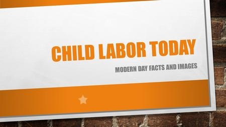 CHILD LABOR TODAY MODERN DAY FACTS AND IMAGES. THE FACTS 260 MILLION CHILDREN ARE WORKING AROUND THE WORLD 170 MILLION CHILDREN ARE DOING DANGEROUS, DETRIMENTAL,