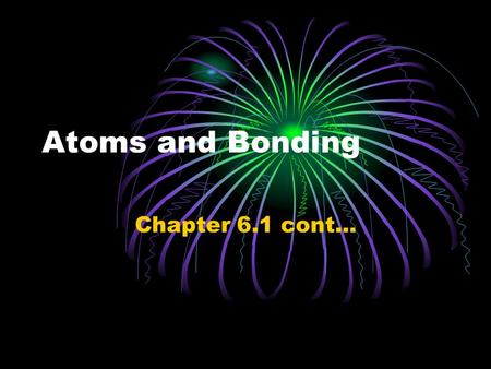 Atoms and Bonding Chapter 6.1 cont.... Compounds and Bonding A compound is a substance that is composed of atoms of two or more different elements that.