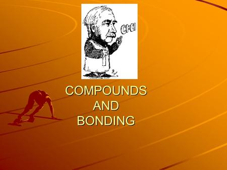 COMPOUNDS AND BONDING What is a COMPOUND? A compound is a substance that is composed of atoms of two or more different elements that are chemically combined.