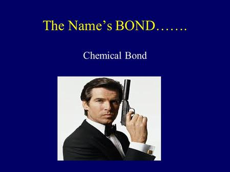 The Name's BOND……. Chemical Bond Octet Rule = atoms tend to gain, lose or share electrons so as to have 8 electrons C would like to N would like to O.