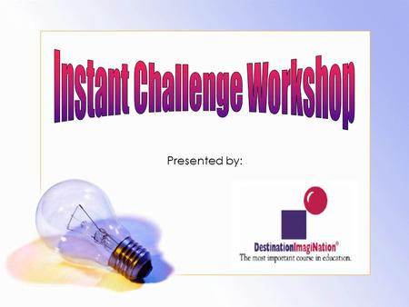 Presented by:. Agenda Overview– what is Instant Challenge? Types of problems: Performance w/ props Performance w/o props Task based Key concepts to perform.