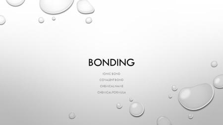 BONDING IONIC BOND COVALENT BOND CHEMICAL NAME CHEMICAL FORMULA.