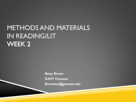 METHODS AND MATERIALS IN READING/LIT WEEK 2 Betsy Brown SUNY Geneseo