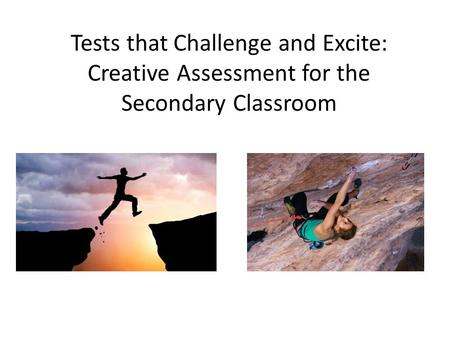 Tests that Challenge and Excite: Creative Assessment for the Secondary Classroom Ross Abrams.