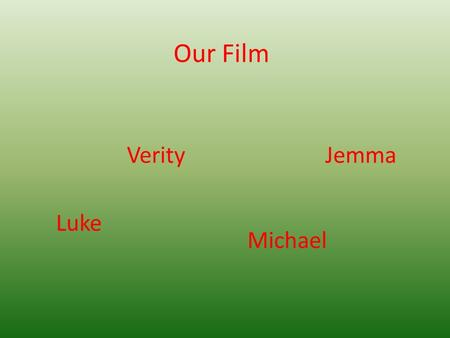 Our Film Luke Michael VerityJemma. Characters The main character is a 15 year old boy that has been in a foster house is whole life until he gets adopted.