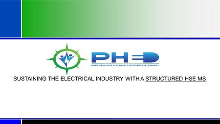 1 SUSTAINING THE ELECTRICAL INDUSTRY WITH A STRUCTURED HSE MS.