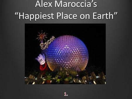 "Alex Maroccia's ""Happiest Place on Earth"". Disney World's Four Fantastic Parks in One Magic Kingdom- ""The Original"" Epcot- Experimental Prototype Community."