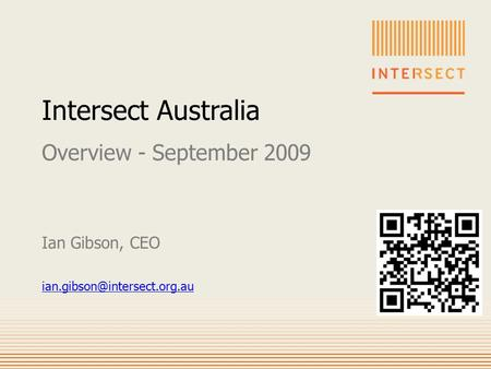 Intersect Australia Overview - September 2009 Ian Gibson, CEO