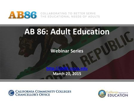 AB 86: Adult Education Webinar Series  March 20, 2015