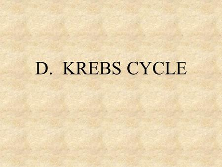 D. KREBS CYCLE. 2. occurs in the matrix of the mitochondria 3. only occurs if oxygen is present 1. Krebs cycle allows the cell to get more energy out.