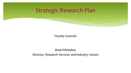 Faculty Councils Brad Whittaker Director, Research Services and Industry Liaison Strategic Research Plan.