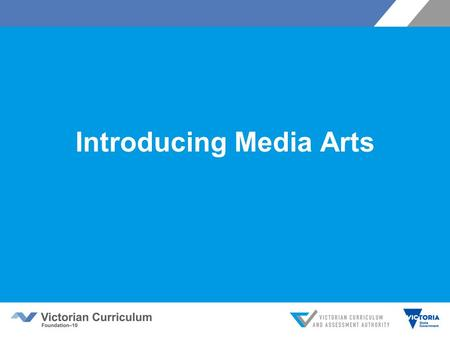 Introducing Media Arts. Victorian Curriculum F–10 Released in September 2015 as a central component of the Education State Provides a stable foundation.