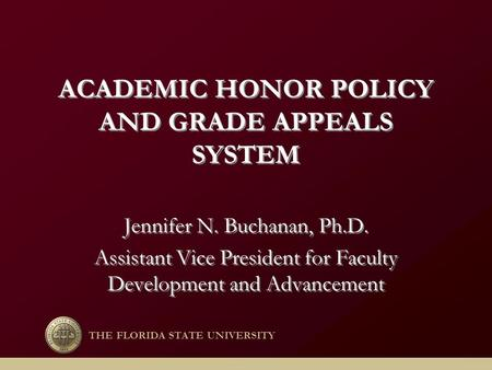 ACADEMIC HONOR POLICY AND GRADE APPEALS SYSTEM Jennifer N. Buchanan, Ph.D. Assistant Vice President for Faculty Development and Advancement Jennifer N.