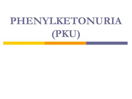 PHENYLKETONURIA (PKU). PHENYLALANINE HYDROXYLASE PHENYLALANINE Dietry sources, particularly plant proteins BODY PROTEINS BREAKDOWN (b) (a) The normal.