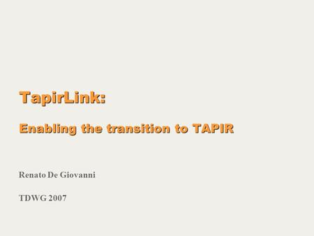 TapirLink: Enabling the transition to TAPIR Renato De Giovanni TDWG 2007.