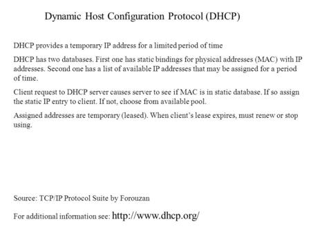 Dynamic Host Configuration Protocol (DHCP) DHCP provides a temporary IP address for a limited period of time DHCP has two databases. First one has static.