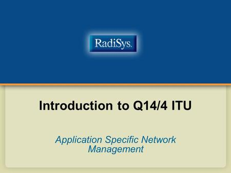 Introduction to Q14/4 ITU Application Specific Network Management.