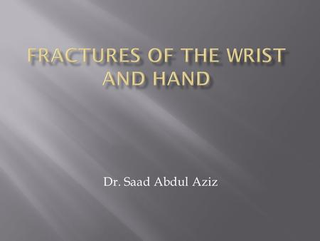 Dr. Saad Abdul Aziz.  is a transverse fracture of the distal radius just above the wrist with dorsal displacement of the distal fragment.  It's the.