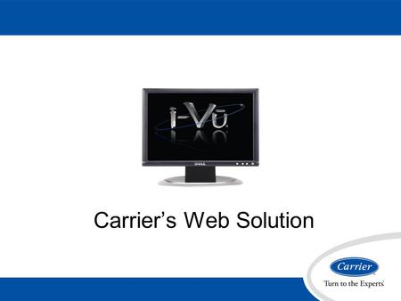 Carrier's Web Solution. Carrier's new web user interface –New BACnet system –Built completely on web technology –Simple to install –Unparalleled feature.
