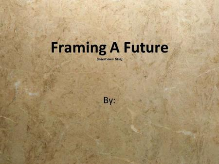 Framing A Future (insert own title) By:. Thank you for joining me!  I would like to present what I learned about myself while working with the Framing.