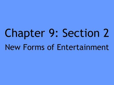 Chapter 9: Section 2 New Forms of Entertainment. Vaudeville type of inexpensive variety show that first appeared in the 1870s comic sketches, song- and-dance.