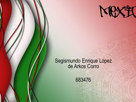 Segismundo Enrique López de Arkos Corro 683476. Location The United Mexican States commonly known as Mexico, is bordered on the north by United States,