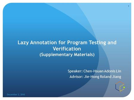 Lazy Annotation for Program Testing and Verification (Supplementary Materials) Speaker: Chen-Hsuan Adonis Lin Advisor: Jie-Hong Roland Jiang December 3,