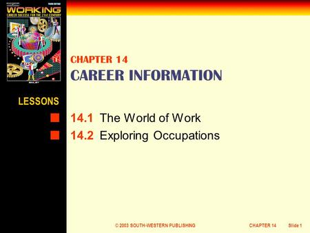 © 2003 SOUTH-WESTERN PUBLISHINGCHAPTER 14Slide 1 CHAPTER 14 CAREER INFORMATION 14.1The World of Work 14.2Exploring Occupations LESSONS.