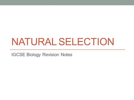 NATURAL SELECTION IGCSE Biology Revision Notes. Darwin's Original Idea 1. Individuals in a species show a wide range of variation 2. Variation is caused.