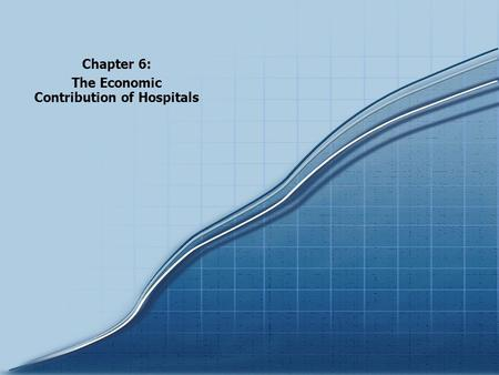 Chartbook 2005 Trends in the Overall Health Care Market Chapter 6: The Economic Contribution of Hospitals.