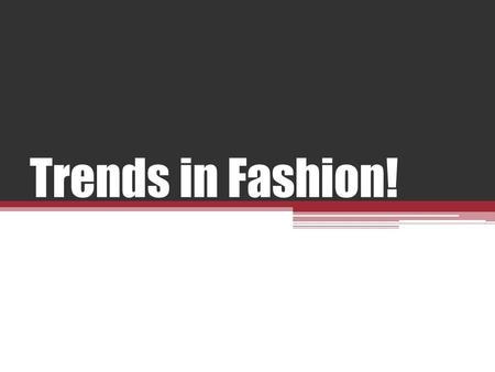 Trends in Fashion!. Fashion Terms Apparel- all clothing Garment- an article of clothing ▫garment parts- sleeves cuffs Silhouette-shape of clothing.