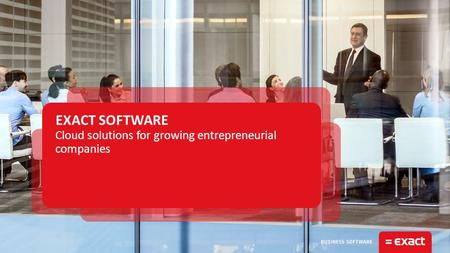 Cloud solutions for growing entrepreneurial companies EXACT SOFTWARE.